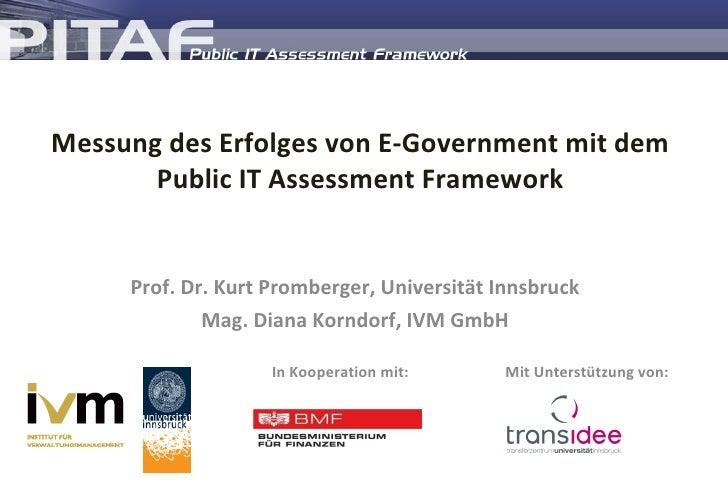 Messung des Erfolges von E-Government mit dem Public IT Assessment Framework Prof. Dr. Kurt Promberger, Universität Innsbr...