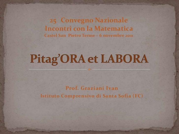 25 Convegno Nazionale Incontri con la Matematica Castel San Pietro Terme – 6 novembre 2011          Prof. Graziani IvanIst...