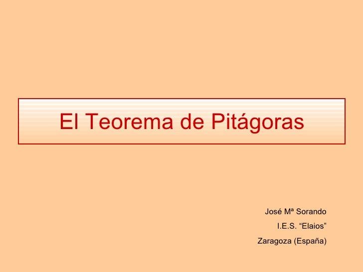 """El Teorema de Pitágoras José Mª Sorando I.E.S. """"Elaios"""" Zaragoza (España)"""