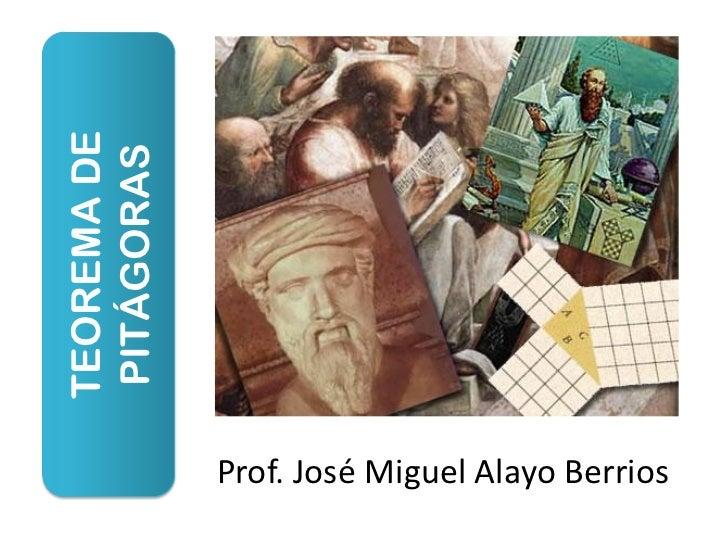 TEOREMA DE PITÁGORAS             Prof. José Miguel Alayo Berrios