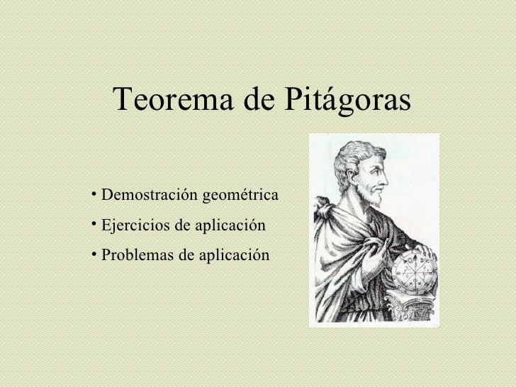Teorema de Pitágoras <ul><li>Demostración geométrica </li></ul><ul><li>Ejercicios de aplicación </li></ul><ul><li>Problema...