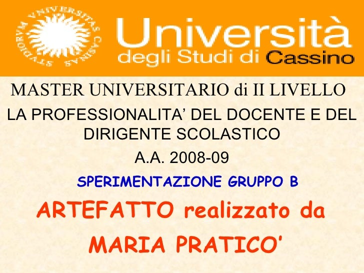 LA PROFESSIONALITA' DEL DOCENTE E DEL DIRIGENTE SCOLASTICO A.A. 2008-09 MASTER UNIVERSITARIO di II LIVELLO SPERIMENTAZIONE...