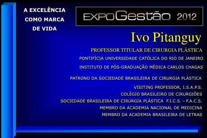 A EXCELÊNCIACOMO MARCA  DE VIDA                                          Ivo Pitanguy                         PROFESSOR TI...