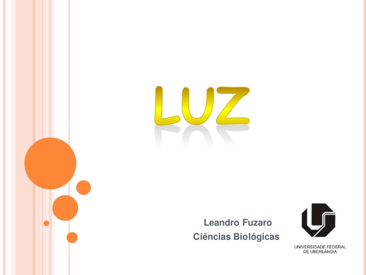 Luz<br />          Leandro Fuzaro<br />      Ciências Biológicas<br />