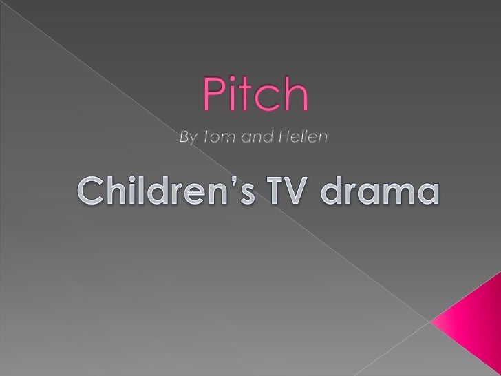 Pitch<br />  By Tom and Hellen<br />Children's TV drama<br />