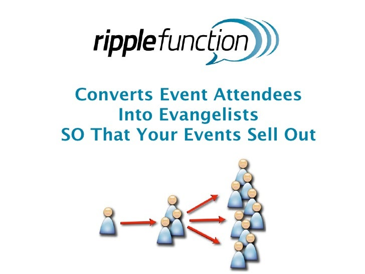 Converts Event Attendees      Into Evangelists SO That Your Events Sell Out