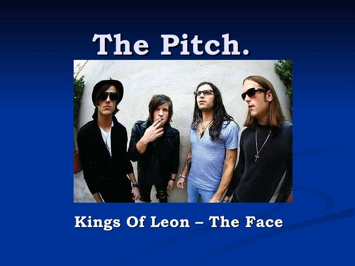 The Pitch. Kings Of Leon – The Face