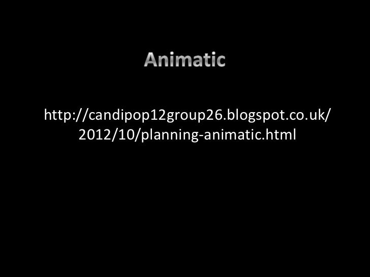 http://candipop12group26.blogspot.co.uk/     2012/10/planning-animatic.html