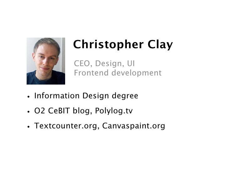 Christopher Clay            CEO, Design, UI            Frontend development   • Information Design degree • O2 CeBIT blog,...