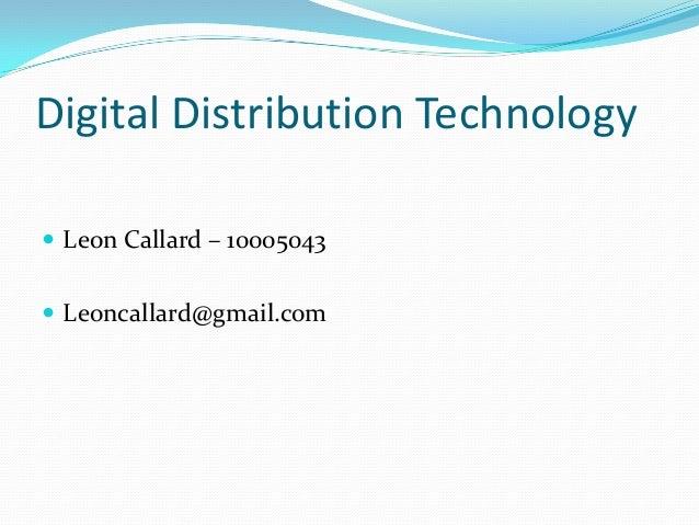 Digital Distribution Technology Leon Callard – 10005043 Leoncallard@gmail.com