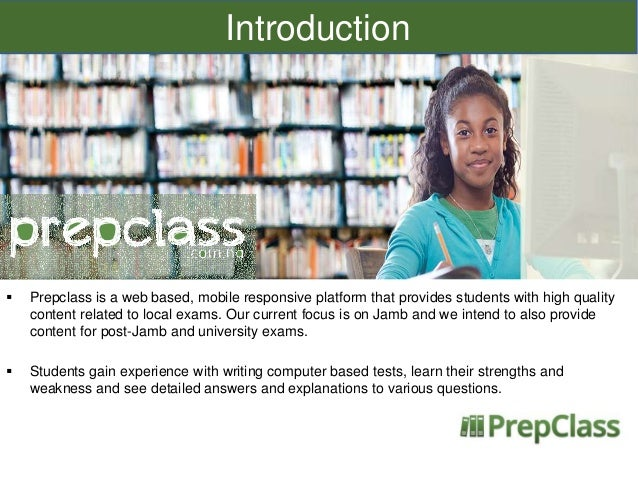 Introduction    Prepclass is a web based, mobile responsive platform that provides students with high quality content rel...