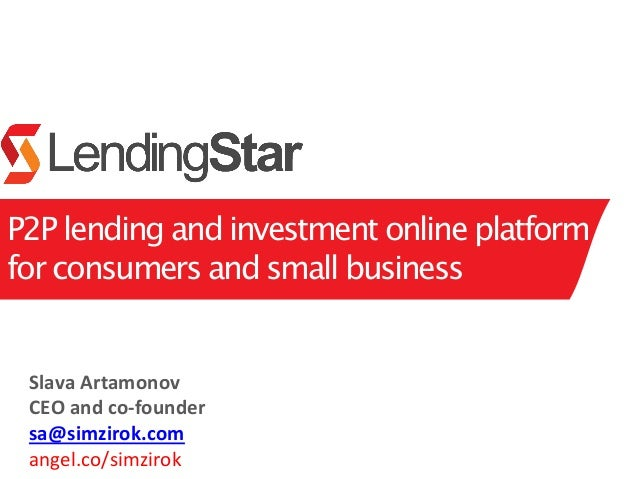 P2P lending and investment online platform for consumers and small business Slava  Artamonov   CEO  and  co-‐foun...