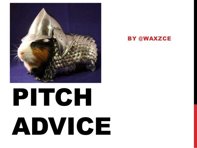 PITCH ADVICE BY @WAXZCE