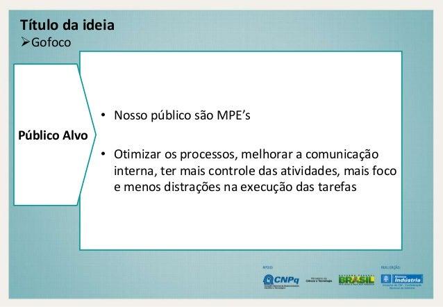 Título da ideia  Gofoco  • Nosso público são MPE's  • Otimizar os processos, melhorar a comunicação  interna, ter mais co...