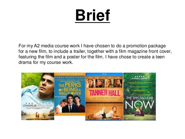 Brief  For my A2 media course work I have chosen to do a promotion package  for a new film, to include a trailer, together...