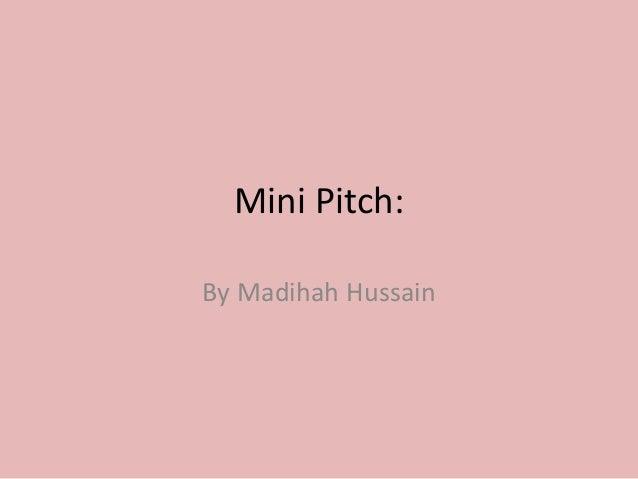 Mini Pitch: By Madihah Hussain