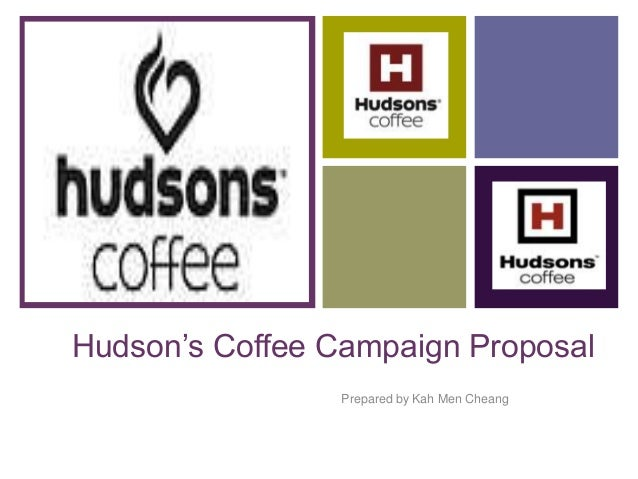+ Hudson's Coffee Campaign Proposal Prepared by Kah Men Cheang