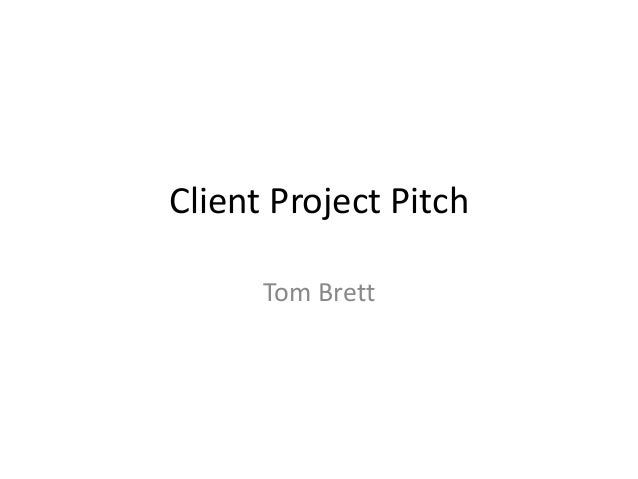 Client Project Pitch Tom Brett