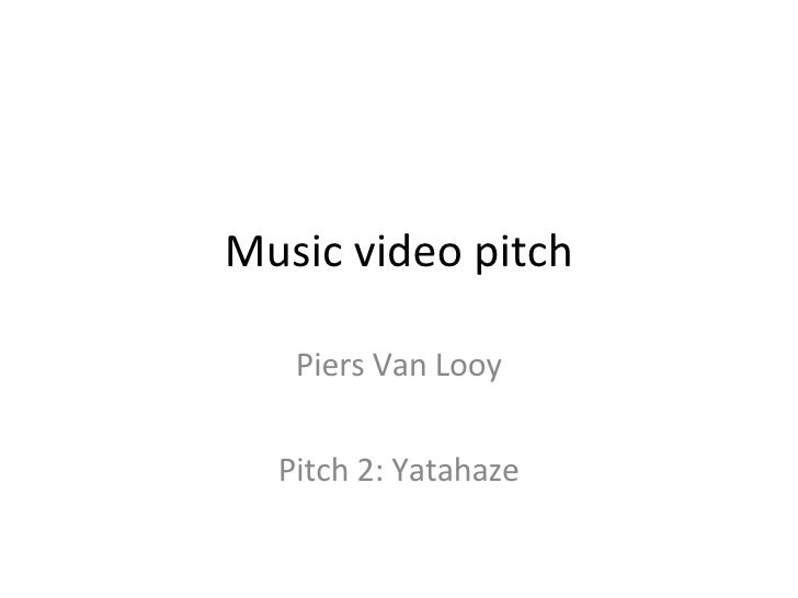 Music video pitch Piers Van Looy Pitch 2: Yatahaze