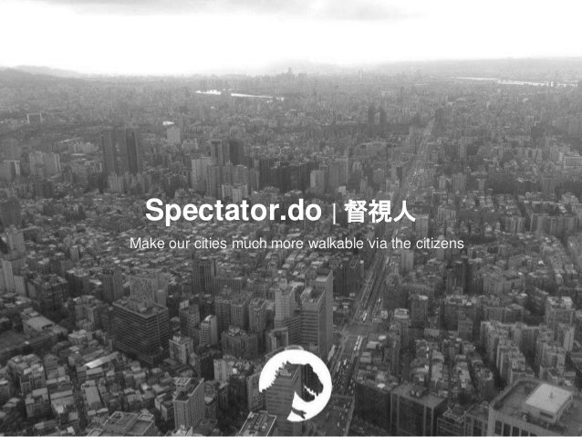 Spectator.do   督視人 Make our cities much more walkable via the citizens