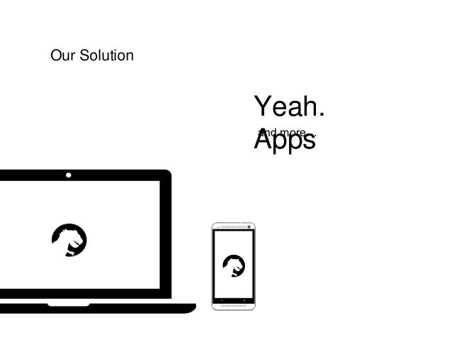 Our Solution Yeah. Appsand more…