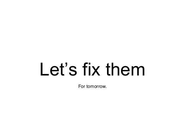 Let's fix them For tomorrow.