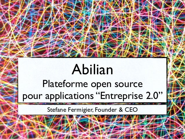 "AbilianPlateforme open sourcepour applications ""Entreprise 2.0""Stefane Fermigier, Founder & CEO"