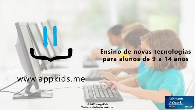 www.appkids.me Ensino de novas tecnologias para alunos de 9 a 14 anos © 2015 – AppKids Todos os direitos reservados