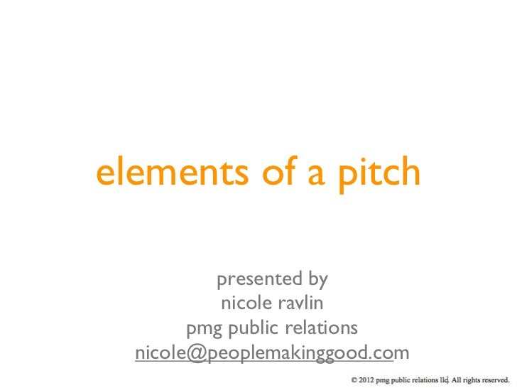 elements of a pitch          presented by           nicole ravlin        pmg public relations  nicole@peoplemakinggood.com