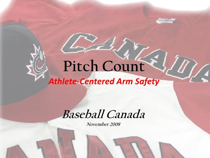 Pitch Count Athlete-Centered Arm Safety Baseball Canada November 2008