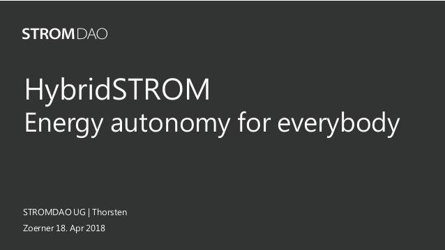 STROMDAO UG | Thorsten Zoerner 18. Apr 2018 HybridSTROM Energy autonomy for everybody