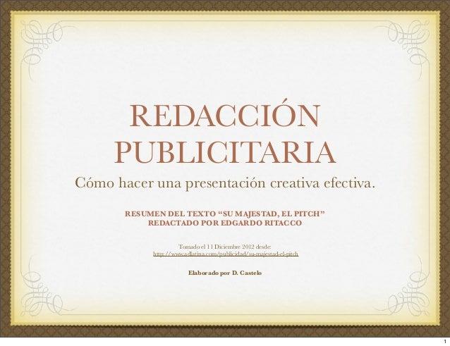 """REDACCIÓN      PUBLICITARIACómo hacer una presentación creativa efectiva.       RESUMEN DEL TEXTO """"SU MAJESTAD, EL PITCH"""" ..."""