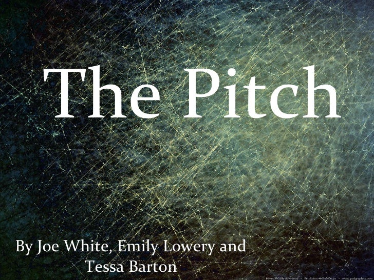 The Pitch By Joe White, Emily Lowery and Tessa Barton