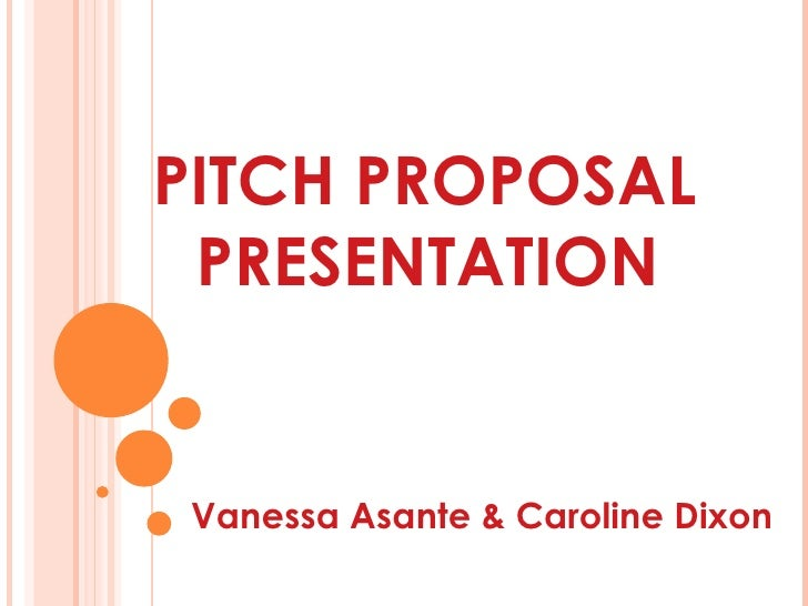 PITCH PROPOSAL PRESENTATIONVanessa Asante & Caroline Dixon