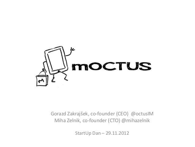 Gorazd Zakrajšek, co-founder (CEO) @octusIM Miha Zelnik, co-founder (CTO) @mihazelnik          StartUp Dan – 29.11.2012