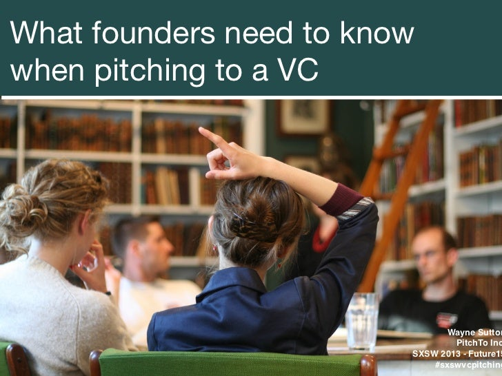 What founders need to knowwhen pitching to a VC                               Wayne Sutton                                ...