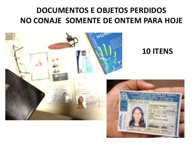 DOCUMENTOS E OBJETOS PERDIDOSNO CONAJE SOMENTE DE ONTEM PARA HOJE                          10 ITENS