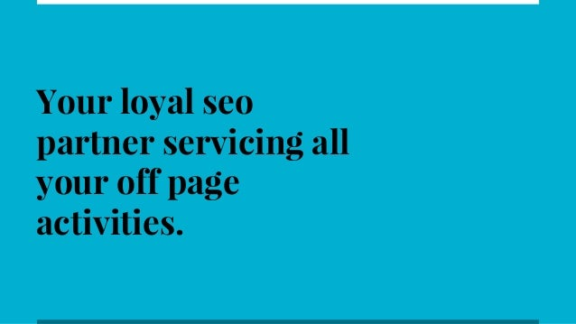 Your loyal seo partner servicing all your off page activities.