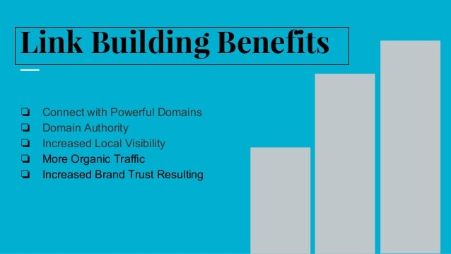 Link Building Benefits ❏ Connect with Powerful Domains ❏ Domain Authority ❏ Increased Local Visibility ❏ More Organic Traf...