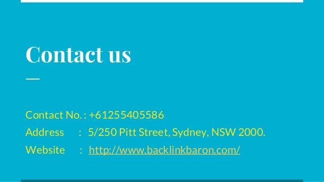 Contact us Contact No. : +61255405586 Address : 5/250 Pitt Street, Sydney, NSW 2000. Website : http://www.backlinkbaron.co...