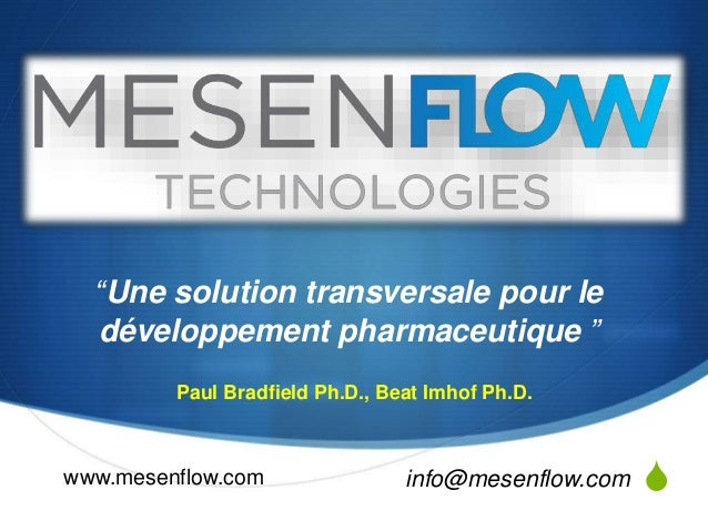 "S  ""Une solution transversale pour le  développement pharmaceutique ""  Paul Bradfield Ph.D., Beat Imhof Ph.D.  www.mesenfl..."
