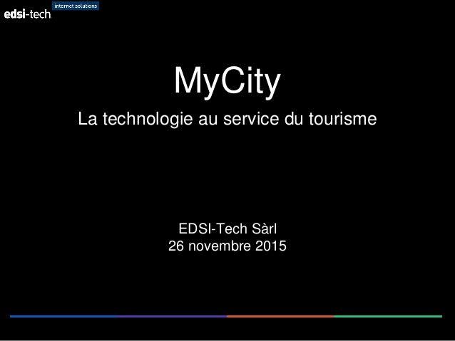 MyCity La technologie au service du tourisme EDSI-Tech Sàrl 26 novembre 2015