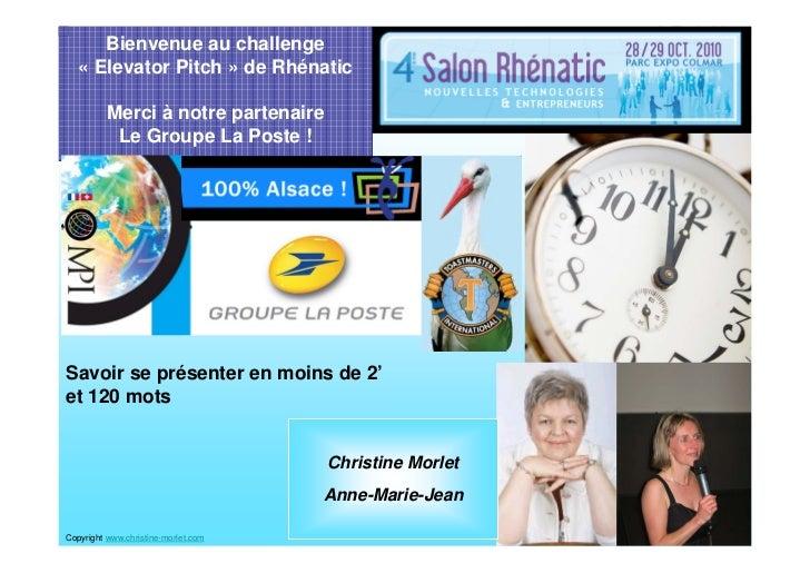 Bienvenue au challenge    « Elevator Pitch » de Rhénatic            Merci à notre partenaire            Le Groupe La Poste...