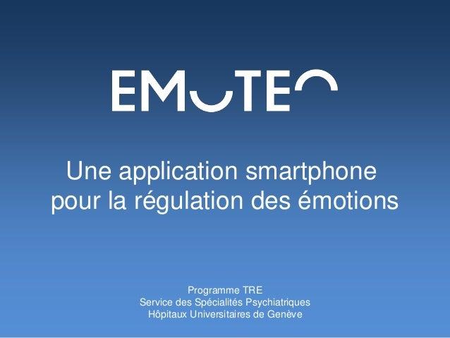 Une application smartphone  pour la régulation des émotions  Programme TRE  Service des Spécialités Psychiatriques  Hôpita...
