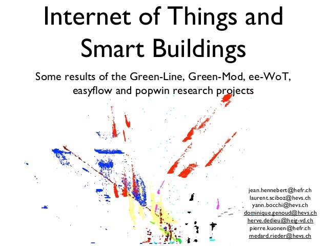 Internet of Things and     Smart BuildingsSome results of the Green-Line, Green-Mod, ee-WoT,       easyflow and popwin res...