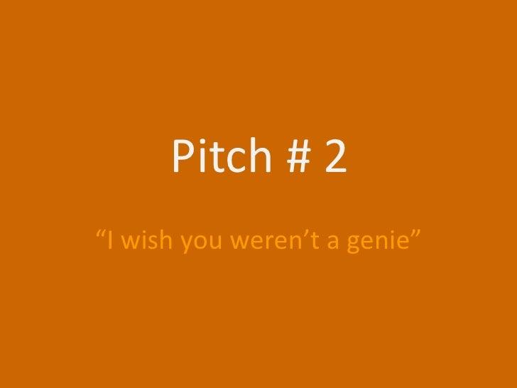 "Pitch # 2<br />""I wish you weren't a genie""<br />"