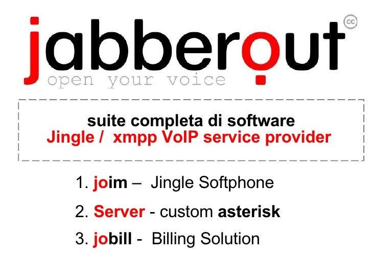 1.  jo im  –  Jingle Softphone 2.  Server  - custom  asterisk 3.  jo bill  -  Billing Solution   suite completa di softwar...