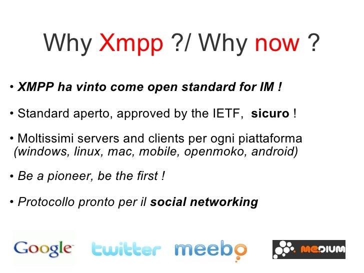 <ul><li>XMPP ha vinto come open standard for IM ! </li></ul><ul><li>Standard aperto, approved by the IETF,  sicuro  ! </li...