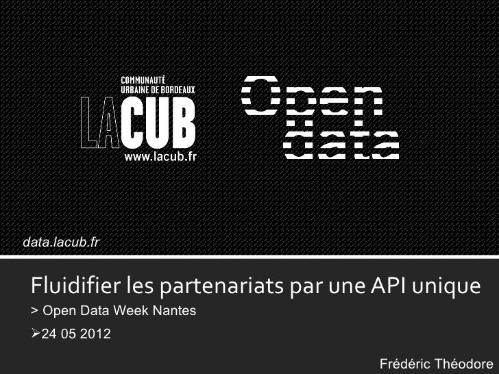 data.lacub.fr Fluidifier les partenariats par une API unique > Open Data Week Nantes 24 05 2012                          ...