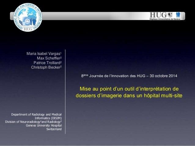 8ème Journée de l'Innovation des HUG – 30 octobre 2014  Mise au point d'un outil d'interprétation de  dossiers d'imagerie ...